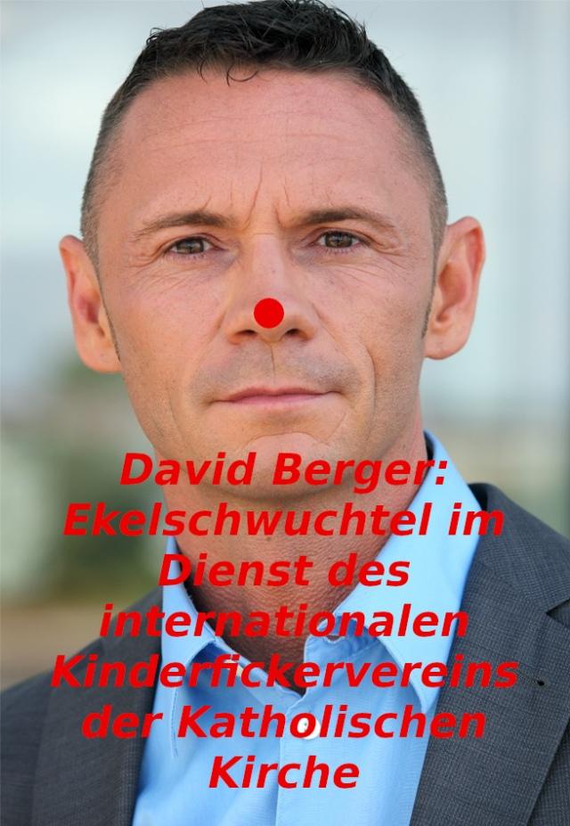 Dr. David Berger: Ekelschwuchtel im Dienst des internationalen Kinderfickervereins der Katholischen Kirche